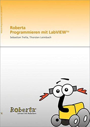 Roberta - Programmieren mit LabVIEW. (Lernen mit Robotern)
