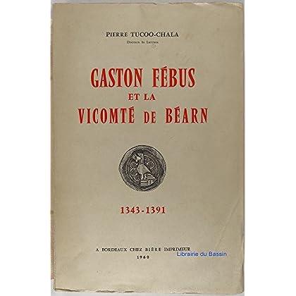 Gaston Fébus et la Vicomté de Béarn 1343-1391