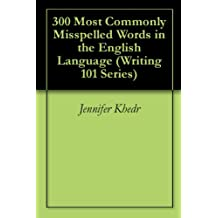 300 Most Commonly Misspelled Words in the English Language (Writing 101 Series) (English Edition)