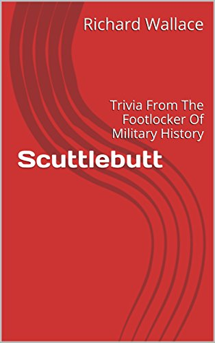 Scuttlebutt: Trivia From The Footlocker Of Military History (English Edition)