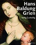 Hans Baldung Grien: heilig | unheilig