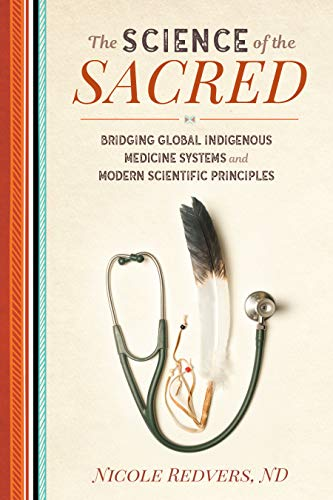 The Science of the Sacred: Bridging Global Indigenous Medicine Systems and Modern Scientific Principles (English Edition)