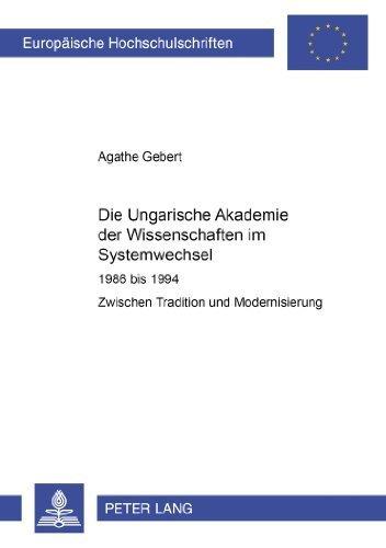Die Ungarische Akademie der Wissenschaften im Systemwechsel 1986 bis 1994: Zwischen Tradition und Modernisierung (Europ????ische Hochschulschriften / ... Universitaires Europ????ennes) (German Edition) by Agathe Gebert (2005-01-18)