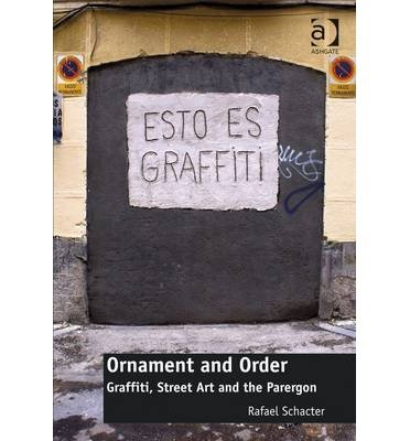 [(Ornament and Order: Graffiti, Street Art and the Parergon)] [Author: Rafael Schacter] published on (November, 2014)