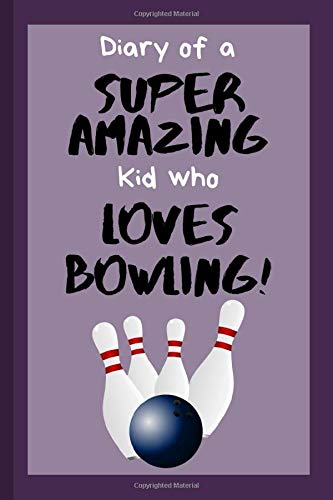Diary of a Super Amazing Kid Who Loves Bowling!: Small Lined Journal / Notebook for Children at School