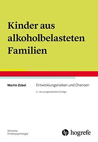 Kinder aus alkoholbelasteten Familien: Entwicklungsrisiken und Chancen (Klinische Kinderpsychologie)