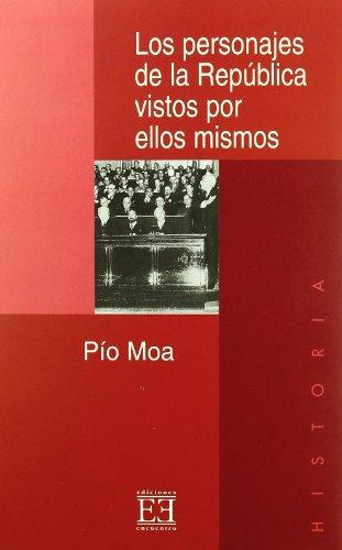 Los personajes de la República vistos por ellos mismos (Ensayo) por Pío Luis Moa Rodríguez