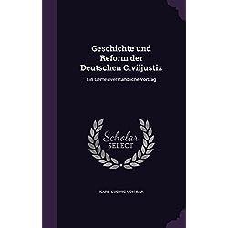 Geschichte Und Reform Der Deutschen Civiljustiz: Ein Gemeinverstandliche Vortrag