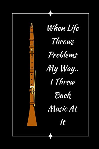 When Life Throws Problems My Way.. I Throw Back Music At It: Oboe Themed Novelty Lined Notebook / Journal To Write In Perfect Gift Item (6 x 9 inches)