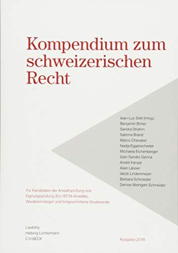 Kompendium zum schweizerischen Recht: Für Kandidaten der Anwaltsprüfung und Eignungsprüfung (EU-/EFTA-Anwälte), Wiedereinsteiger und fortgeschrittene Studierende