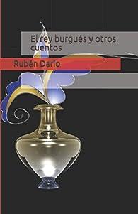 El rey burgués y otros cuentos par Rubén Darío
