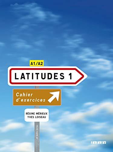 Latitudes. Cahier d'exercices. Per le Scuole superiori. Con CD Audio: Latitudes. Niveau A1-A2. Cahier D'Exercices