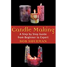 Candlemaking: A Step by Step Guide from Beginner to Expert