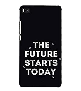 FUSON The Future Starts Today 3D Hard Polycarbonate Designer Back Case Cover for Huawei P8