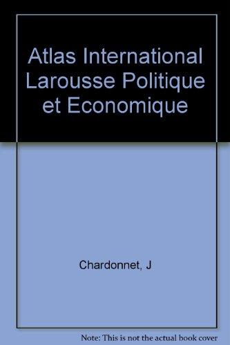 Atlas International Larousse Politique et Economique par J Chardonnet