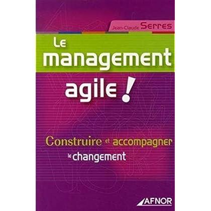 Le management agile !: Construire et accompagner le changement