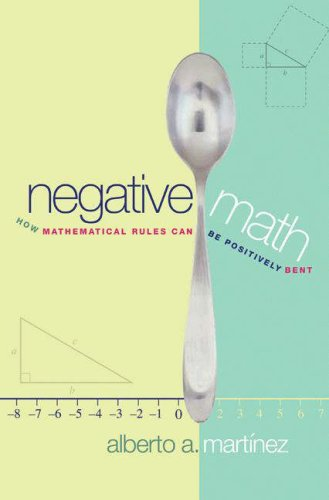 Negative Math: How Mathematical Rules Can Be Positively Bent