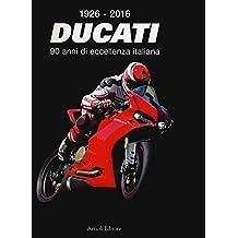 1926-2016 Ducati. 90 anni di eccellenza italiana. Ediz. italiana e inglese