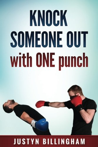 Knock Someone Out: With ONE Punch: Volume 6 (Martial Arts For Beginners) por Mr Justyn Billingham