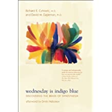 Wednesday is Indigo Blue: Discovering the Brain of Synesthesia by Richard E Cytowic (2009-04-07)