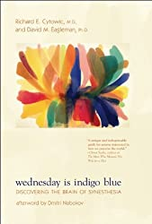 Wednesday Is Indigo Blue: Discovering the Brain of Synesthesia by Richard E. Cytowic (2009-02-27)