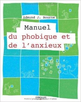 Manuel du phobique et de l'anxieux de Edmund Bourne,Brigitte Vadé (Traduction) ( 13 octobre 2011 )