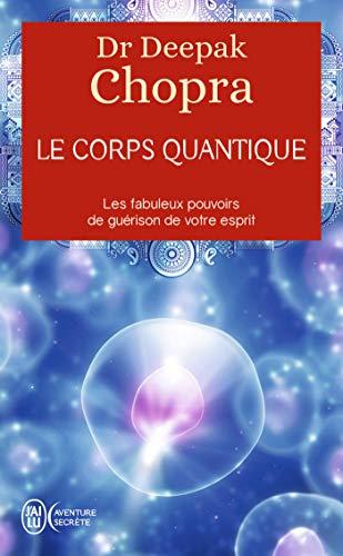 Le corps quantique. Les fabuleux pouvoirs de guérison de votre esprit (J'ai lu Aventure secrète t. 9058) (French Edition)