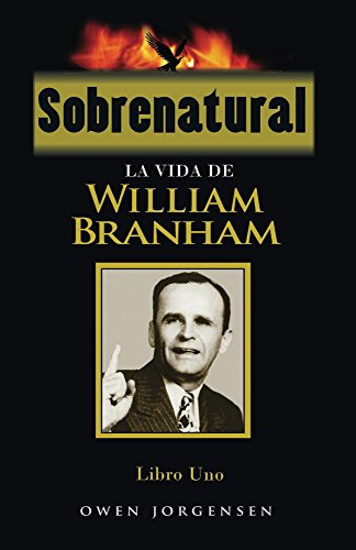 Sobrenatural, Libro Uno (Sobrenatural: La Vida De William Branham nº 1) por Owen Jorgensen