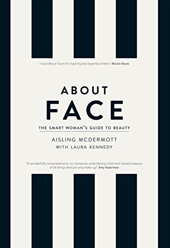 About Face - The Smart Woman's Guide to Beauty: Your Essential Skincare and Make-Up Bible for the Changing face of Beauty (English Edition)