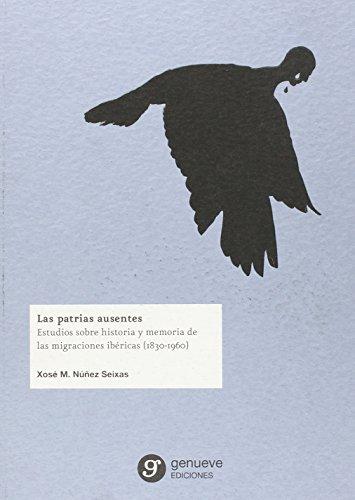 Las patrias ausentes: Estudios sobre historia y memoria de las migraciones ibéricas (1830-1960) (Ciencias Sociales y Humanidades)