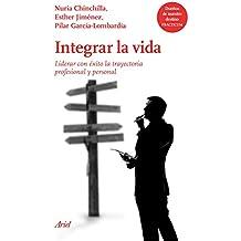 Integrar la vida: Liderar con éxito la trayectoria profesional y personal en un mundo global (Spanish Edition)