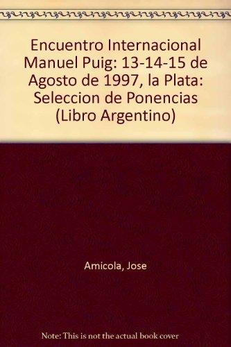 Encuentro Internacional Manuel Puig: 13-14-15 de agosto de 1997, La Plata : selección de ponencias (Tesis/ensayo)