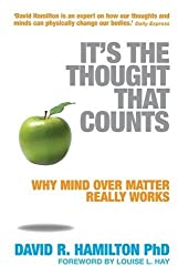 It's the Thought That Counts: Why Mind Over Matter Really Works