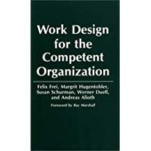 Work Design for the Competent Organization by Felix Frei (1993-03-30)