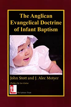 The Anglican Evangelical Doctrine of Infant Baptism by [Motyer, Alec, Stott, John]