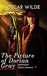 The Picture of Dorian Gray: Oscar Wilde (Classics, Literature) Annotated (English Edition)