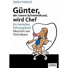 Günter, der innere Schweinehund, wird Chef: Ein tierisches Führungsbuch (German Edition)