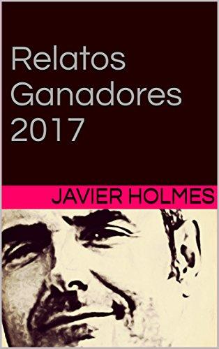Relatos Ganadores 2017 por Javier Holmes