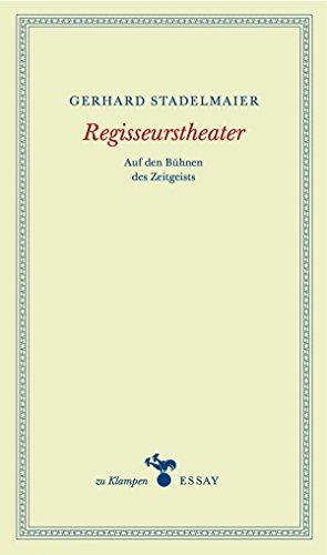 Regisseurstheater: Auf den Bühnen des Zeitgeistes (zu Klampen Essays)