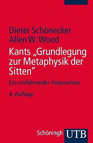 """Kants \""""Grundlegung zur Metaphysik der Sitten\"""": Ein einführender Kommentar"""
