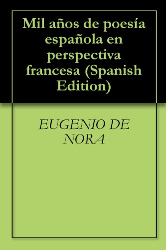 Mil años de poesía española en perspectiva francesa por EUGENIO DE NORA