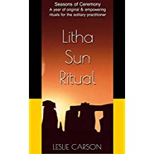 Litha Sun Ritual: A year of original & empowering rituals for the solitary practitioner (Seasons of Ceremony Book 6) (English Edition)