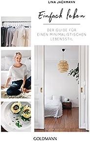 Einfach leben: Der Guide für einen minimalistischen Lebensstil