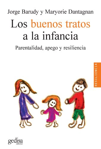 Los Buenos Tratos A La Infancia (Psicologia / Resiliencia) por Jorge Barudy