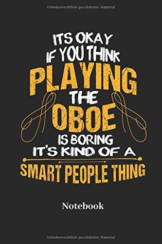 Its Okay If You Think Playing The Oboe Is Boring It's Kind Of A Smart People Thing Notebook: Liniertes Notizbuch für Band Mitglieder, Musik und Musik ... Tagebuch für Männer, Frauen und Kinder