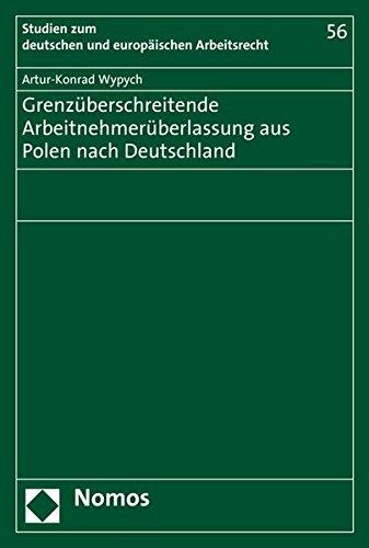 Grenzüberschreitende Arbeitnehmerüberlassung aus Polen nach Deutschland (Studien Zum Deutschen Und Europaischen Arbeitsrecht, Band 56)