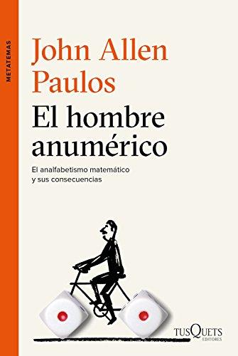 El hombre anumérico: El analfabetismo matemático y sus consecuencias por John Allen Paulos
