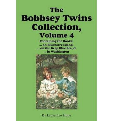 [( The Bobbsey Twins Collection, Volume 4: on Blueberry Island; on the Deep Blue Sea; in Washington )] [by: Laura Lee Hope] [Dec-2012]