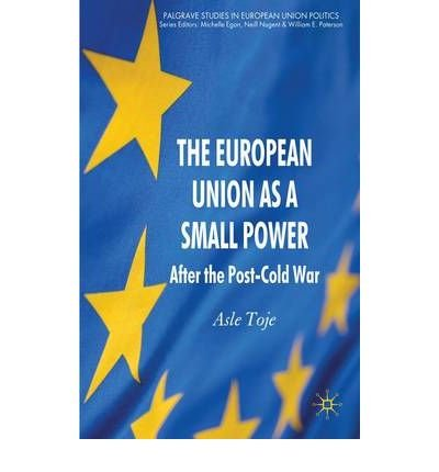 [( The European Union as a Small Power: After the Post-Cold War (Palgrave Studies in European Union Politics (Hardcover)) By Toje, Asle ( Author ) Hardcover Aug - 2010)] Hardcover