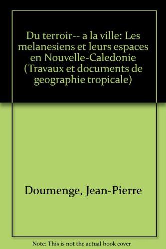 Du terroir à la ville : Les Mélanésiens et leurs espaces en Nouvelle-Calédonie (Travaux et documents de géographie tropicale)